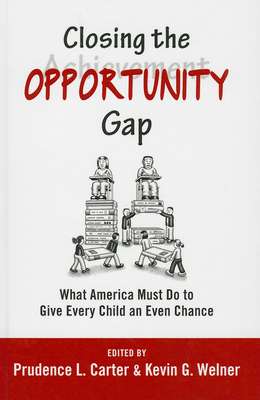 Closing the Opportunity Gap: What America Must Do to Give Every Child an Even Chance - Carter, Prudence L (Editor), and Welner, Kevin G (Editor)