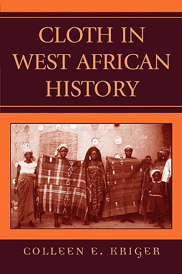 Cloth in West African History - Kriger, Colleen E, and Connah, Graham (Foreword by)