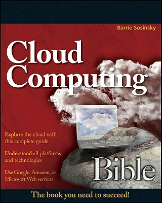 Cloud Computing Bible - Sosinsky, Barrie, Ph.D.