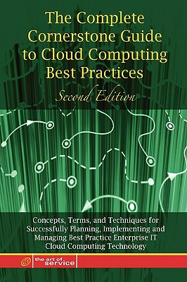 Cloud Computing - The Complete Cornerstone Guide to Cloud Computing Best Practices: Concepts, Terms, and Techniques for Successfully Planning, Implementing and Managing Enterprise It Cloud Computing Technology - Second Edition - Blokdijk, Gerard, and Menken, Ivanka