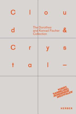 Cloud & Crystal: The Dorothee and Konrad Fischer Collection - Ackermann, Marion (Foreword by), and Kruszynski, Anette (Text by), and Krystof, Doris (Text by)