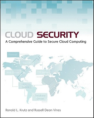 Cloud Security: A Comprehensive Guide to Secure Cloud Computing - Krutz, Ronald L, and Vines, Russell Dean