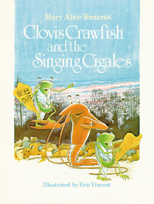 Clovis Crawfish and the Singing Cigales - Fontenot, Mary Alice