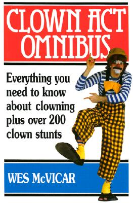 Clown Act Omnibus: A Complete Guide To The Art Of Clowning - McVicar, Wes