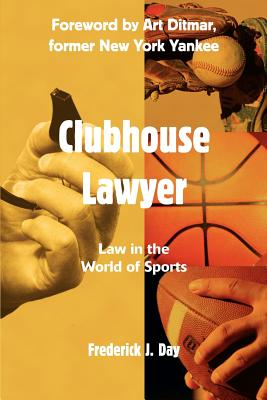 Clubhouse Lawyer: Law in the World of Sports - Day, Frederick J