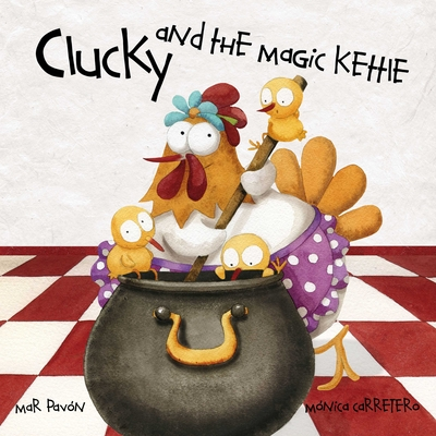 Clucky and the Magic Kettle - Pavon, Mar, and Brokenbrow, Jon (Translated by)