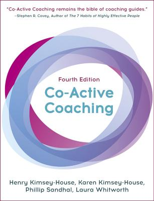 Co-Active Coaching: The Proven Framework for Transformative Conversations at Work and in Life - Kimsey-House, Karen, and Kimsey-House, Henry, and Sandhal, Phillip