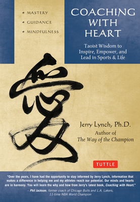 Coaching with Heart: Taoist Wisdom to Inspire, Empower, and Lead - Lynch, Jerry, Ph.D., and Huang, Chungliang Al