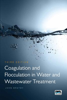 Coagulation and Flocculation in Water and Wastewater Treatment - Bratby, John