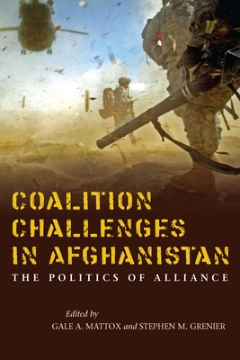 Coalition Challenges in Afghanistan: The Politics of Alliance - Mattox, Gale A (Editor), and Grenier, Stephen M (Editor)