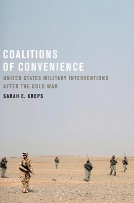 Coalitions of Convenience: United States Military Interventions After the Cold War - Kreps, Sarah E