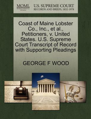 Coast of Maine Lobster Co., Inc., et al., Petitioners, V. United States. U.S. Supreme Court Transcript of Record with Supporting Pleadings - Wood, George F