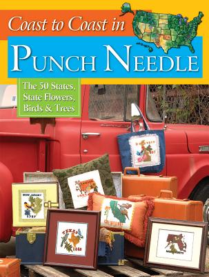Coast to Coast in Punch Needle: The 50 States, State Flowers, Birds & Trees - Editors at Landauer Publishing