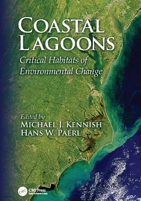 Coastal Lagoons: Critical Habitats of Environmental Change - Kennish, Michael J, Ph.D. (Editor), and Paerl, Hans W (Editor)