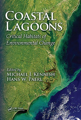 Coastal Lagoons: Critical Habitats of Environmental Change - Kennish, Michael J, Ph.D. (Editor)