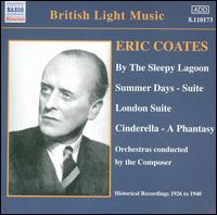 Coates: By the Sleepy Lagoon; Summer Days; London Suite - Hon. W. Brownlow (baritone); Eric Coates (conductor)
