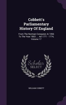 Cobbett's Parliamentary History of England: From the Norman Conquest, in 1066 to the Year 1803 .... Ad 1771 - 1774, Volume 17 - Cobbett, William