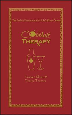 Cocktail Therapy: The Perfect Prescription for Life's Many Crises - Shear, Leanne