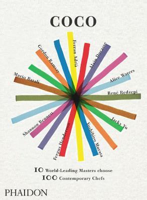 Coco: 10 World-Leading Masters Choose 100 Contemporary Chefs - Adria, Ferran (Editor), and Batali, Mario (Editor), and Ramsay, Gordon (Editor)