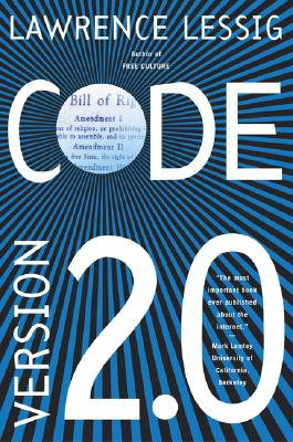 Code: And Other Laws of Cyberspace, Version 2.0 - Lessig, Lawrence
