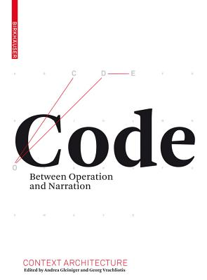 Code: Between Operation and Narration - Gleiniger, Andrea (Editor), and Vrachliotis, Georg (Editor)