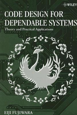 Code Design for Dependable Systems: Theory and Practical Application - Fujiwara, Eiji