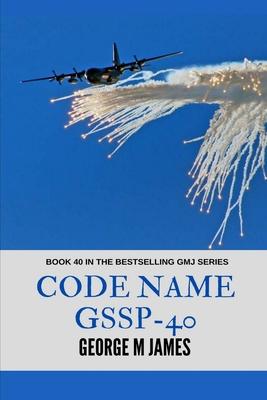 Code Name GSSP-40 - James, George M