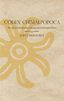 Codex Chimalpopoca: The Text in Nahuatl with a Glossary and Grammatical Notes - Bierhorst, John