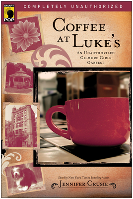 Coffee at Luke's: An Unauthorized Gilmore Girls Gabfest - Crusie, Jennifer (Editor), and Wilson, Leah (Editor)