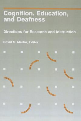 Cognition, Education, and Deafness: Directions for Research and Instruction - Martin, David S (Editor)