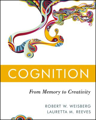Cognition: From Memory to Creativity - Weisberg, Robert W, and Reeves, Lauretta M