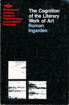 Cognition of the Literary Work of Art - Ingarden, Roman, and Crowley, Ruth Ann (Translated by), and Olsen, Kenneth (Translated by)