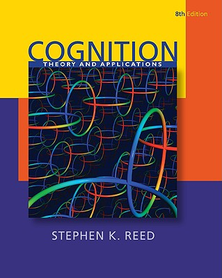 Cognition: Theories and Applications - Reed, Stephen K