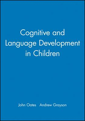 Cognitive and Language Development in Children - Oates, John (Editor), and Grayson, Andrew (Editor)