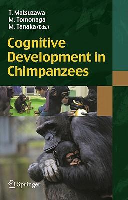 Cognitive Development in Chimpanzees - Matsuzawa, Tetsuro (Editor), and Tomonaga, Masaki (Editor), and Tanaka, Masayuki (Editor)