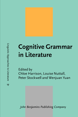 Cognitive Grammar in Literature - Harrison, Chloe (Editor), and Nuttall, Louise (Editor), and Stockwell, Peter, Professor (Editor)