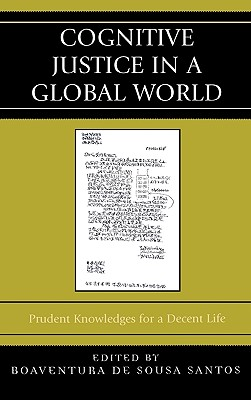 Cognitive Justice in a Global World: Prudent Knowledges for a Decent Life - de Sousa Santos, Boaventura (Editor)