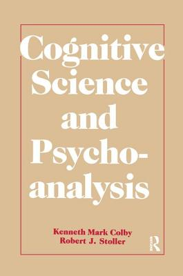 Cognitive Science and Psychoanalysis - Colby, Kenneth Mark