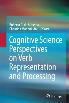 Cognitive Science Perspectives on Verb Representation and Processing - De Almeida, Roberto G (Editor), and Manouilidou, Christina (Editor)