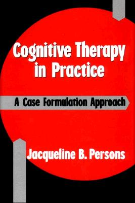 Cognitive Therapy in Practice: A Case Formulation Approach - Persons, Jacqueline B, PhD