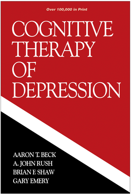 Cognitive Therapy of Depression - Beck, Aaron T, MD, and Rush, A John, Dr., MD, and Shaw, Brian F, PhD