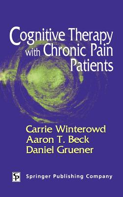 Cognitive Therapy with Chronic Pain Patients - Winterowd, Carrie, PhD, and Beck, Aaron T M D, and Gruener, Dan