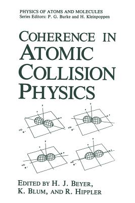 Coherence in Atomic Collision Physics: For Hans Kleinpoppen on His Sixtieth Birthday - Beyer, H.J. (Editor), and Blum, Karl (Editor), and Hippler, R. (Editor)