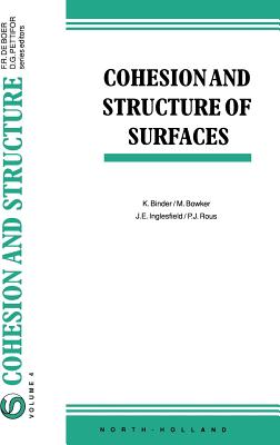 Cohesion and Structure of Surfaces - Binder, K (Editor), and Bowker, M (Editor), and Inglesfield, J E (Editor)