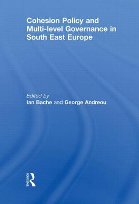 Cohesion Policy and Multi-level Governance in South East Europe - Bache, Ian (Editor), and Andreou, George (Editor)