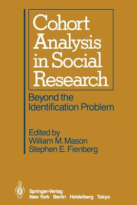 Cohort Analysis in Social Research: Beyond the Identification Problem - Mason, W M (Editor)