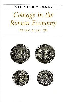 Coinage in the Roman Economy, 300 B.C. to A.D. 700 - Harl, Kenneth W, Professor