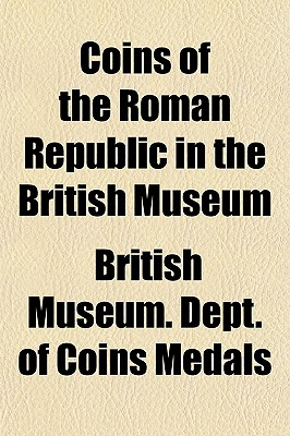 Coins of the Roman Republic in the British Museum - Medals, British Museum Dept of Coins a