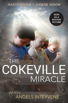 Cokeville Miracle: When Angels Intervene - Wixom, Hartt, and Wixom, Judene