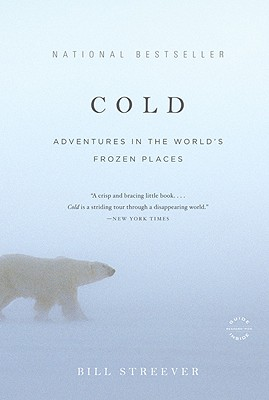 Cold: Adventures in the World's Frozen Places - Streever, Bill